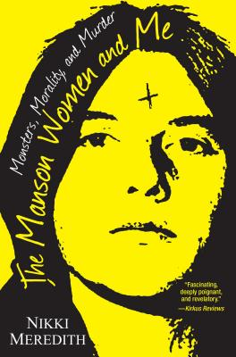 The Manson Women and Me: Monsters, Morality, and Murder Cover Image