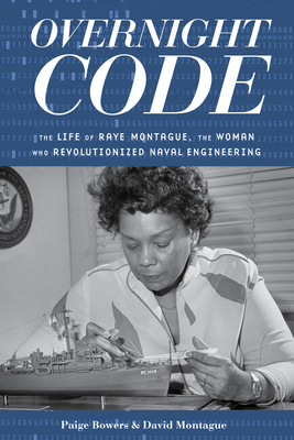 Overnight Code: The Life of Raye Montague, the Woman Who Revolutionized Naval Engineering Cover Image