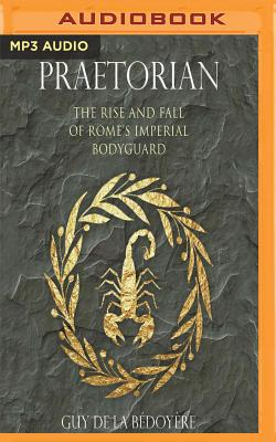 Praetorian: The Rise and Fall of Rome's Imperial Bodyguard Cover Image