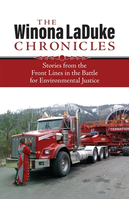 The Winona LaDuke Chronicles: Stories from the Front Lines in the Battle for Environmental Justice Cover Image