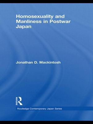 Homosexuality and Manliness in Postwar Japan (Routledge Contemporary Japan) Cover Image