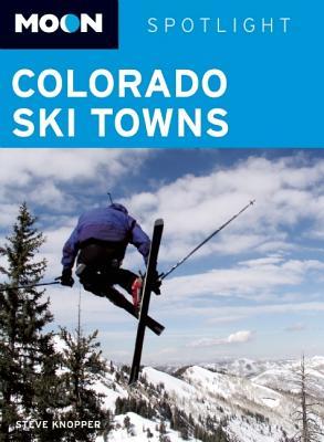 Moon Spotlight Colorado Ski Towns: Including Aspen, Vail & Breckenridge Cover Image