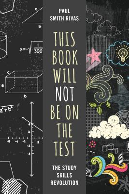 This Book Will Not Be on the Test: The Study Skills Revolution Cover Image