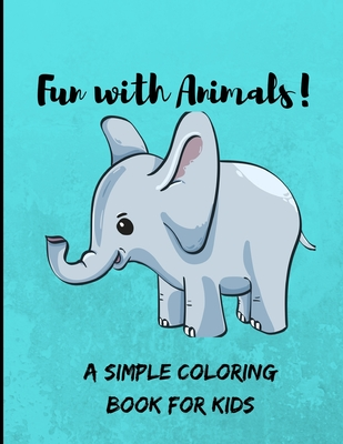 Fun With Animals A Simple Coloring Book For Kids Cute Simple Coloring Pages For Kids Packed Of 50 Different Cool Animals For Kids To Enjoy Brookline Booksmith