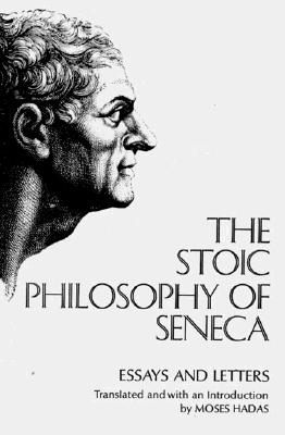 The Stoic Philosophy of Seneca: Essays and Letters Cover Image