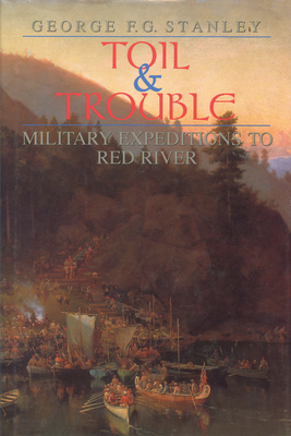 Toil and Trouble: Military Expeditions to Red River Cover Image