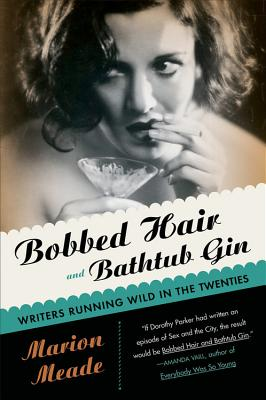 Bobbed Hair and Bathtub Gin: Writers Running Wild in the Twenties Cover Image