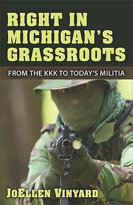 Right in Michigan's Grassroots: From the KKK to the Michigan Militia Cover Image