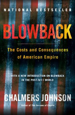 Blowback, Second Edition: The Costs and Consequences of American Empire (American Empire Project) Cover Image