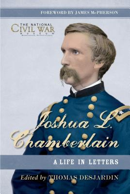 Joshua L. Chamberlain: A Life in Letters: The Previously Unpublished Letters of a Great Leader of the Civil War Cover Image