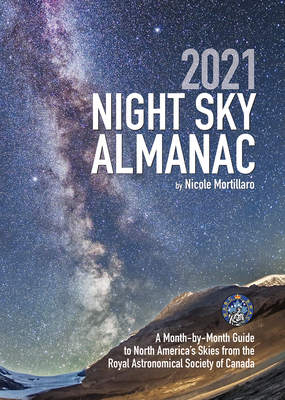 2021 Night Sky Almanac: A Month-By-Month Guide to North America's Skies from the Royal Astronomical Society of Canada Cover Image