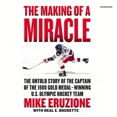 The Making of a Miracle: The Untold Story of the Captain of the 1980 Gold Medal-Winning U.S. Olympic Hockey Team Cover Image