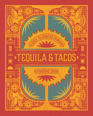 Tequila & Tacos: A Guide to Spirited Pairings Cover Image