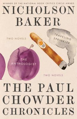 The Paul Chowder Chronicles: The Anthologist and Traveling Sprinkler, Two Novels Cover Image