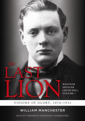 The Last Lion: Winston Spencer Churchill, Visions of Glory, 1874-1932 Cover Image