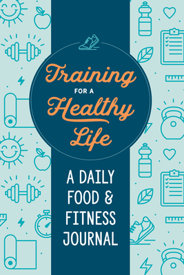 Training for a Healthy Life: A Daily Food and Fitness Journal Cover Image