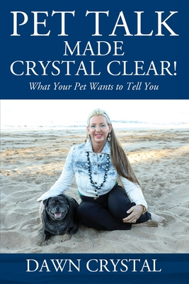 PET TALK Made Crystal Clear! What Your Pet Wants to Tell You Cover Image