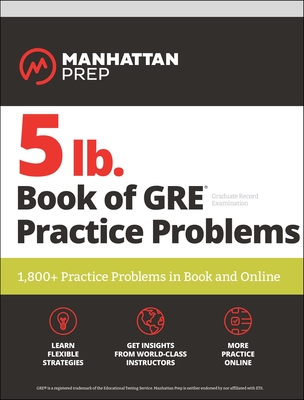 5 lb. Book of GRE Practice Problems: 1,800+ Practice Problems in Book and Online (Manhattan Prep 5 lb) Cover Image