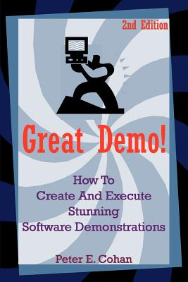 Great Demo!: How to Create and Execute Stunning Software Demonstrations Cover Image
