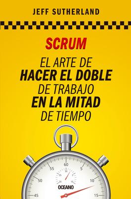 Scrum: El arte de hacer el doble de trabajo en la mitad de tiempo Cover Image
