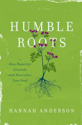 Humble Roots: How Humility Grounds and Nourishes Your Soul Cover Image