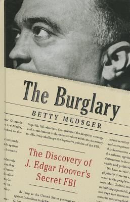 The Burglary: The Discovery of J. Edgar Hoover's Secret FBI Cover Image