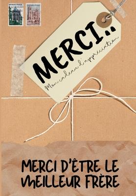 Merci D'être Le Meilleur Frère: Mon cadeau d'appréciation: Livre-cadeau en couleurs - Questions guidées - 6,61 x 9,61 pouces Cover Image