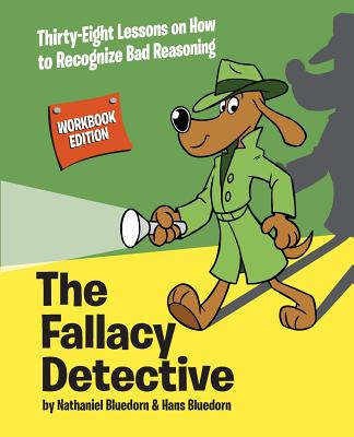 The Fallacy Detective: Thirty-Eight Lessons on How to Recognize Bad Reasoning Cover Image