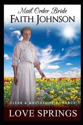 Mail Order Bride: Love Springs: Clean and Wholesome Western Historical Romance Cover Image