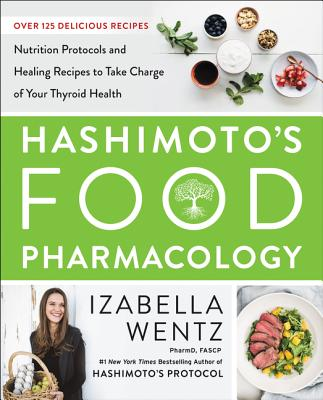 Hashimoto's Food Pharmacology: Nutrition Protocols and Healing Recipes to Take Charge of Your Thyroid Health Cover Image