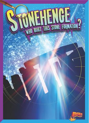Stonehenge: Who Built This Stone Formation? (History's Mysteries) Cover Image