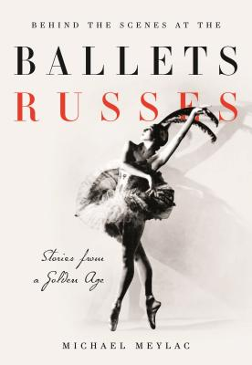 Behind the Scenes at the Ballets Russes: Stories from a Silver Age Cover Image