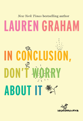 In Conclusion Don't Worry About It by Lauren Graham