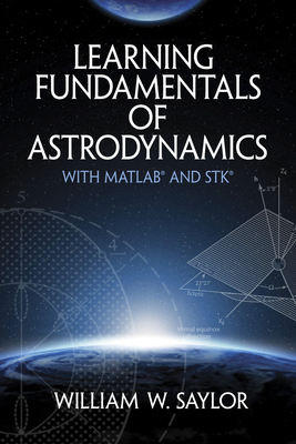 Learning Fundamentals of Astrodynamics with Matlab(r) and Stk(r) (Dover Books on Aeronautical Engineering) Cover Image