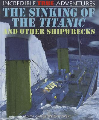The Sinking of the Titanic and Other Shipwrecks (Incredible True Adventures (Library)) Cover Image