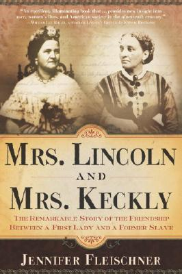 Mrs. Lincoln and Mrs. Keckly: The Remarkable Story of the Friendship Between a First Lady and a Former Slave Cover Image