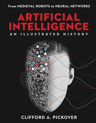 Artificial Intelligence: An Illustrated History: From Medieval Robots to Neural Networks Cover Image