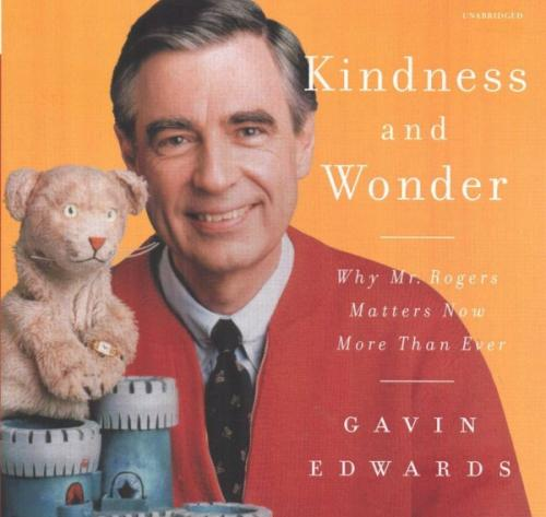 Kindness and Wonder: Why Mister Rogers Matters Now More Than Ever Cover Image