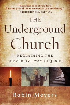The Underground Church: Reclaiming the Subversive Way of Jesus Cover Image