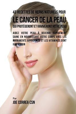 43 Recettes de Repas Naturels pour le cancer de la peau qui protégeront et raviveront votre peau: Aidez votre peau à devenir rapidement saine en nourr Cover Image
