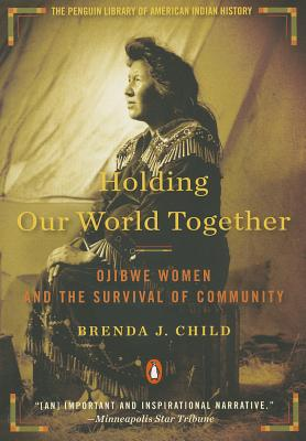 Holding Our World Together: Ojibwe Women and the Survival of Community Cover Image