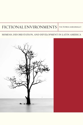 Fictional Environments: Mimesis, Deforestation, and Development in Latin America (FlashPoints #37) Cover Image