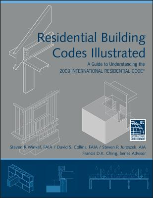 Residential Building Codes Illustrated: A Guide to Understanding the 2009 International Residential Code Cover Image