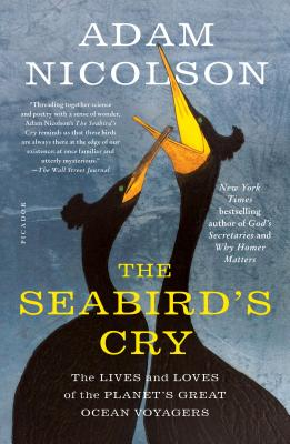 The Seabird's Cry: The Lives and Loves of the Planet's Great Ocean Voyagers Cover Image