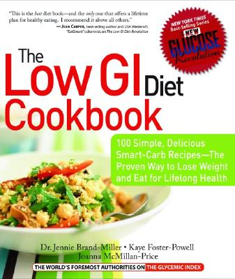 The Low GI Diet Cookbook: 100 Simple, Delicious Smart-Carb Recipes-The Proven Way to Lose Weight and Eat for Lifelong Health (Glucose Revolution) Cover Image