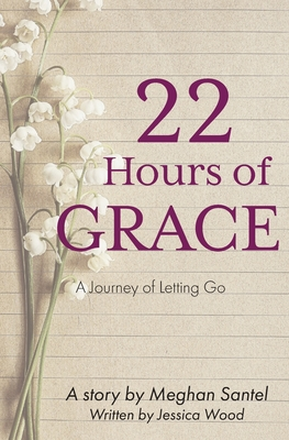 22 Hours of Grace: A Journey of Letting Go Cover Image