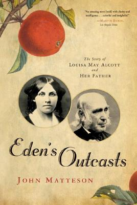 Eden's Outcasts: The Story of Louisa May Alcott and Her Father Cover Image