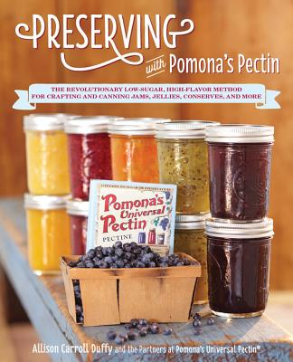 Preserving with Pomona's Pectin: The Revolutionary Low-Sugar, High-Flavor Method for Crafting and Canning Jams, Jellies, Conserves, and More Cover Image