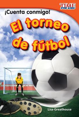 ¡Cuenta Conmigo! El Torneo de Fútbol (Count Me In! Soccer Tournament) (Spanish Version) Cover Image