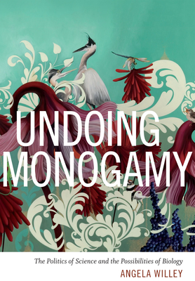 Undoing Monogamy: The Politics of Science and the Possibilities of Biology Cover Image
